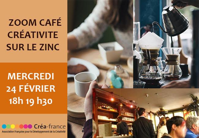 Mercredi 24 février 2021- 18h-19h30 Zoom Café «Créativité sur le Zinc»